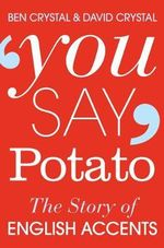 You Say Potato : The Story of English Accents - Ben Crystal
