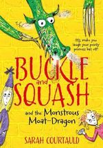 Buckle and Squash and the Monstrous Moat-dragon - Sarah Courtauld