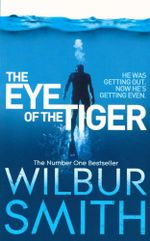The Eye of the Tiger : He was getting out - Now he's getting even - Wilbur Smith