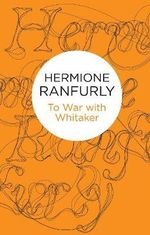 To War with Whitaker : Wartime Diaries of the Countess of Ranfurly, 1939-45 - Hermione Ranfurly