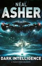 Dark Intelligence : Transformation : Book 1 - Neal Asher