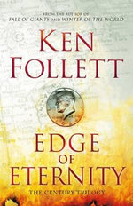 Edge of Eternity : The Century Trilogy - Ken Follett