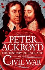 Civil War : A History of England Volume III - Peter Ackroyd