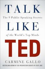 Talk Like TED : The 9 Public Speaking Secrets of the World's Top Minds - Carmine Gallo