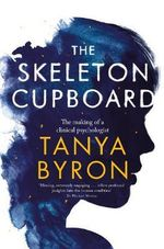 The Skeleton Cupboard - Tanya Byron