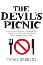 The Devil's Picnic : A Tour of Everything the Governments of the World Don't Want You to Try - Taras Grescoe