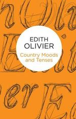 Country Moods and Tenses : The Grammar of Country Life - Edith Olivier