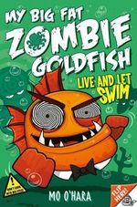 My Big Fat Zombie Goldfish : Live and Let Swim 5 - Mo O'Hara