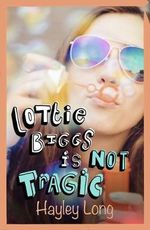 Lottie Biggs is (Not) Tragic - Hayley Long