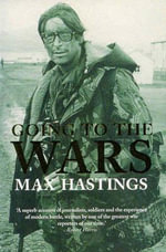 Going to the Wars - Sir Max Hastings