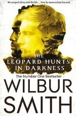 The Leopard Hunts in Darkness : The Ballantyne Novels : Book 4 - Wilbur Smith