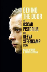Behind the Door : The Oscar Pistorius and Reeva Steenkamp Story - Mandy Wiener