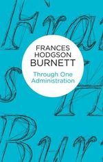 Through One Administration - Frances Hodgson Burnett