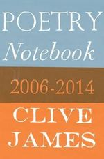 Poetry Notebook : 2006-2014 - Clive James