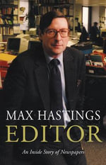 Editor : A Memoir - Sir Max Hastings