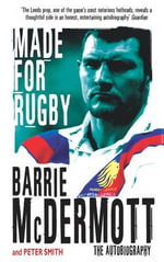 Made for Rugby : The Autobiography - Barrie McDermott