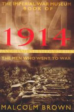 The Imperial War Museum Book of 1914 : The Men Who Went To War - Malcolm Brown