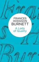 A Lady of Quality - Frances Hodgson Burnett