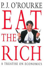 Eat the Rich - P. J. O'Rourke