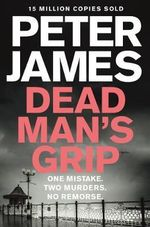 Dead Man's Grip : A Roy Grace Novel : Book 7 - Peter James