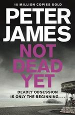 Not Dead Yet : A Roy Grace Novel : Book 8 - Peter James