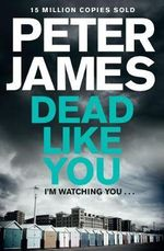 Dead Like You : Roy Grace - Peter James