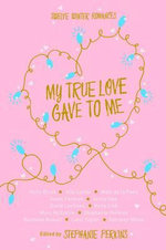 My True Love Gave to Me : Twelve Winter Romances