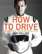 How to Drive : The Ultimate Guide - from the Man who was the Stig - Ben Collins
