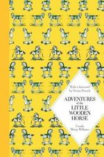 Adventures of the Little Wooden Horse : Macmillan Classics Edition - Ursula Moray Williams