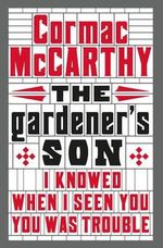 The Gardener's Son - Cormac McCarthy