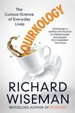 Quirkology : The Curious Science of Everyday Lives - Richard Wiseman