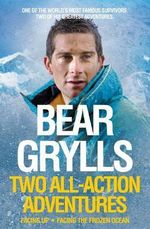 Bear Grylls : Two All-Action Adventures - Bear Grylls