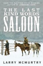 The Last Kind Words Saloon - Larry McMurtry