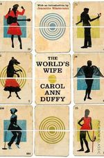 The World's Wife : Picador Classics - Carol Ann Duffy
