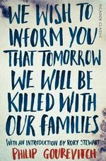 We Wish to Inform You That Tomorrow We Will Be Killed With Our Families : Picador Classics - Philip Gourevitch