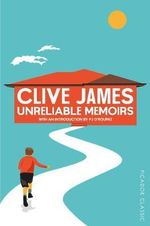 Unreliable Memoirs : Picador Classic - Clive James