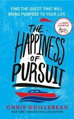 The Happiness of Pursuit : Find the Quest That Will Bring Purpose to Your Life - Chris Guillebeau
