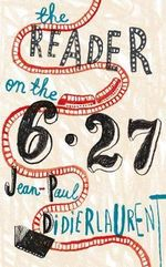 The Reader on the 6.27 : Order Now For Your Chance to Win!* - Jean-Paul Didierlaurent
