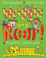 Wriggle and Roar - Julia Donaldson