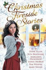 Christmas Fireside Stories : A Collection of Heart-Warming Christmas Short Stories from Six Bestselling Authors - Margaret Dickinson