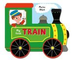 My First Train : A Story Board Book on Wheels, About a Train : Whizzy Wheels : Book 9 - Marion Billet