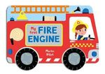 My First Fire Engine : A Story Board Book About a Fire Engine : Whizzy Wheels : Book 3 - Marion Billet