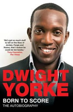 Born to Score : The Autobiography - Dwight Yorke