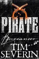 Buccaneer : Pirate - Tim Severin