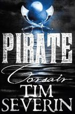 Corsair : Pirate - Tim Severin