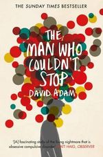 The Man Who Couldn't Stop : The Truth About OCD - David Adam