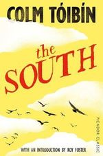 The South : Picador Classics - Colm Toibin