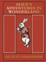 Alice's Adventures in Wonderland : the Little Folks' Edition - Lewis Carroll