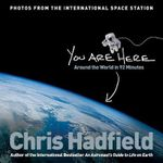 You Are Here - No More Signed Copies Available!* : Around the World in 92 Minutes - Chris Hadfield