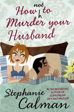 How Not to Murder Your Husband - Stephanie Calman